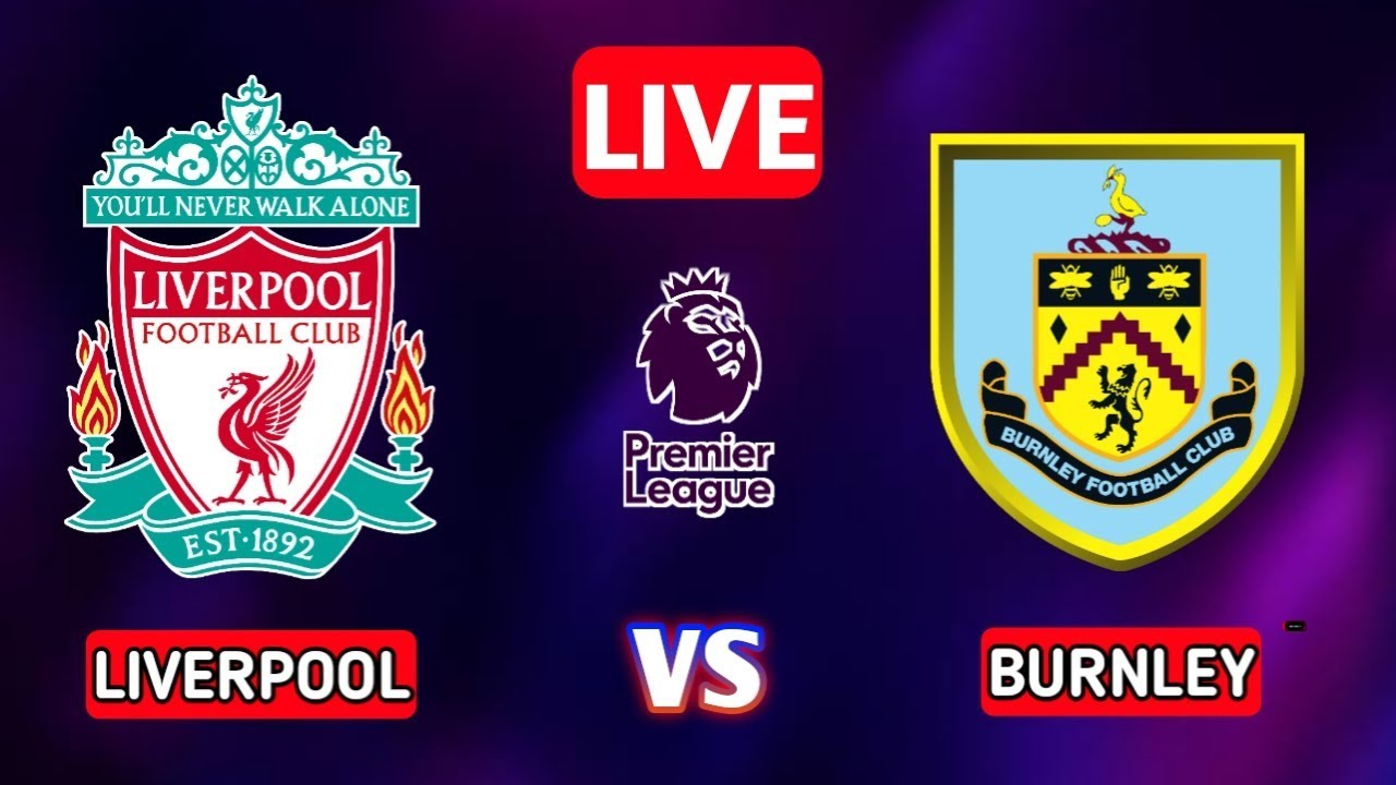 FREE MATCH LIVE STREAM: Liverpool vs Burnley Today By 12:30 Pm